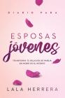 Diario Para Esposas Jóvenes / Diary for Young Wives: Transforma Tu Relación de Pareja Sin Morir En El Intento Cover Image