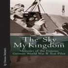 The Sky My Kingdom: Memoirs of the Famous German World War II Test Pilot Cover Image