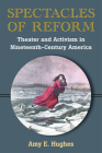 Spectacles of Reform: Theater and Activism in Nineteenth-Century America Cover Image