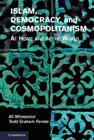 Islam, Democracy, and Cosmopolitanism: At Home and in the World Cover Image