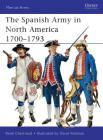 The Spanish Army in North America 1700-1793 Cover Image