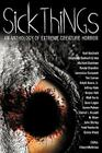 Sick Things: An Anthology of Extreme Creature Horror Cover Image