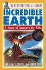 The New York Public Library Incredible Earth: A Book of Answers for Kids (New York Public Library Books for Kids #2) Cover Image