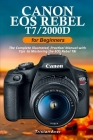 Canon EOS Rebel T7/2000D for Beginners: The Complete Illustrated, Practical Manual with Tips to Mastering the EOS Rebel T7 Cover Image