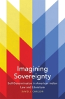 Imagining Sovereignty, Volume 66: Self-Determination in American Indian Law and Literature (American Indian Literature and Critical Studies #66) Cover Image