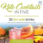 Keto Cocktails in Five: 30 Low Carb Drinks. Up to 5 net carbs, 5 ingredients & 5 easy steps for every recipe. Cover Image