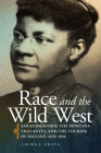 Race and the Wild West, 17: Sarah Bickford, the Montana Vigilantes, and the Tourism of Decline, 1870-1930 (Race and Culture in the American West #17) Cover Image
