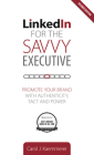Linkedin for the Savvy Executive, Second Edition: Promote Your Brand with Authenticity, Tact and Power Cover Image