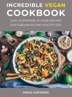 Incredible Vegan Cookbook: Easy to prepare at home recipes for a balanced and healthy diet Cover Image