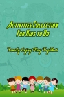 Activities Collection For Kids to Do: Family Enjoy Play Together: Kids Activities To Play With Parents Cover Image