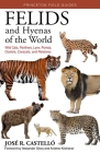 Felids and Hyenas of the World: Wildcats, Panthers, Lynx, Pumas, Ocelots, Caracals, and Relatives Cover Image