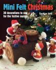Mini Felt Christmas: 30 decorations to sew for the festive season Cover Image