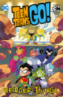 Teen Titans Go!: Weirder Things Cover Image