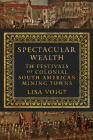 Spectacular Wealth: The Festivals of Colonial South American Mining Towns Cover Image