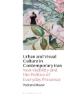 Urban and Visual Culture in Contemporary Iran: Non-Visibility and the Politics of Everyday Presence Cover Image