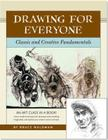 Drawing for Everyone: Classic and Creative Fundamentals Cover Image