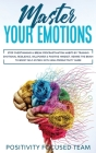 Master your Emotions: Stop Overthinking and Break Procrastination Habits by Training Emotional Resilience, Willpower and Positive Mindset. R Cover Image