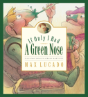If Only I Had a Green Nose (Max Lucado's Wemmicks #3) Cover Image