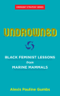 Undrowned: Black Feminist Lessons from Marine Mammals Cover Image