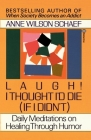 Laugh! I Thought I'd Die (If I Didn't): Daily Meditations on Healing Through Humor Cover Image