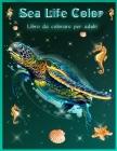 Sea Life Color Libro da Colorare: Bellissime barriere coralline e splendida vita oceanica e paesaggi, libro da colorare sulla vita marina, pesci tropi Cover Image