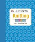 Get Started: Knitting: Learn Something New Cover Image