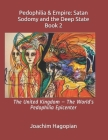 Pedophilia & Empire: Satan Sodomy and the Deep State Book 2: The United Kingdom - The World's Pedophilia Epicenter Cover Image