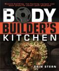 The Bodybuilder's Kitchen: 100 Muscle-Building, Fat Burning Recipes, with Meal Plans to Chisel Your Physique Cover Image