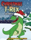 Christmas T-Rex and Friends Coloring Book For Kids Ages 4-8: Christmas Coloring Pages For Children Preschoolers and Toddlers With Snowman Elf Reindeer Cover Image