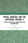 Opera, Emotion, and the Antipodes Volume II: Applied Perspectives: Compositions and Performances (Routledge Research in Music) Cover Image