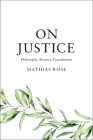 On Justice: Philosophy, History, Foundations Cover Image