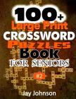 100+ Large Print Crossword Puzzle Book for Seniors: A Unique Large Print Crossword Puzzle Book For Adults Brain Exercise On Todays Contemporary Words Cover Image