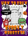 How To Draw Spooky Monsters: Activity Book And A Step-by-Step Drawing Lesson for Kids, Learn How To Draw Cute And Adorable Monsters, Perfect Gift F Cover Image