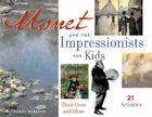 Monet and the Impressionists for Kids: Their Lives and Ideas, 21 Activities (For Kids series) Cover Image