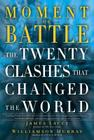 Moment of Battle: The Twenty Clashes That Changed the World Cover Image