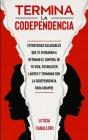 Termina la codependencia: Estrategias saludables que te ayudarán a retomar el control de tu vida, establecer límites y terminar con la codepende Cover Image