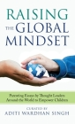 Raising the Global Mindset: Parenting Essays by Thought Leaders Around the World to Empower Children Cover Image
