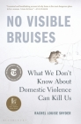 No Visible Bruises: What We Don't Know About Domestic Violence Can Kill Us Cover Image