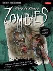How to Draw Zombies: Discover the secrets to drawing, painting, and illustrating the undead (Fantasy Underground) Cover Image