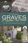 Graves of Upstate New York: A Guide to 100 Notable Resting Places (New York State) Cover Image