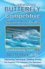BUTTERFLY Competitive Swimming Drills: Improve Technique - Add Variety - For Coaches - For Teachers - For Swimmers - Containing Over 65 BUTTERFLY Dril Cover Image