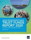 Asian Development Bank Trust Funds Report 2020 Includes Global and Special Funds Cover Image