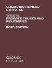 Colorado Revised Statutes Title 15 Probate Trusts and Fiduciaries 2020 Edition Cover Image