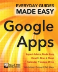 Step-By-Step Google Apps: Expert Advice, Made Easy (Everyday Guides Made Easy) Cover Image