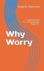 Why Worry: ... 5 truths how you are sabotaging your happiness Cover Image