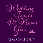 Wedding Toasts Iall Never Give Cover Image