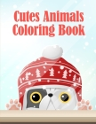 Cutes Animals Coloring Book: A Coloring Pages with Funny and Adorable Animals for Kids, Children, Boys, Girls Cover Image
