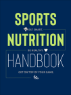 Sports Nutrition Handbook: Eat Smart. Be Healthy. Get on Top of Your Game. Cover Image
