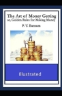 The Art of Money Getting or Golden Rules for Making Money Illustrated Cover Image