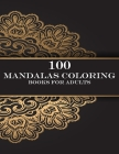 100 mandalas coloring books for adults: Coloring Book For Adults Stress Relieving Designs Animals, Mandalas, Flowers, Paisley Patterns And So Much Mor Cover Image